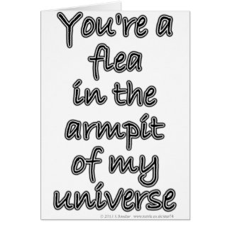 You're a flea in the armpit of my universe card