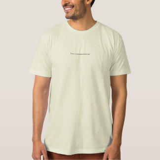 You're a nosey bastard aren't you? T-Shirt