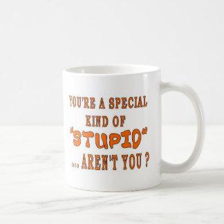 YOU'RE A SPECIAL KIND OF STUPID COFFEE MUG