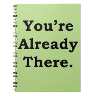 You're Already There.  More Zen Anything Sayings Notebooks