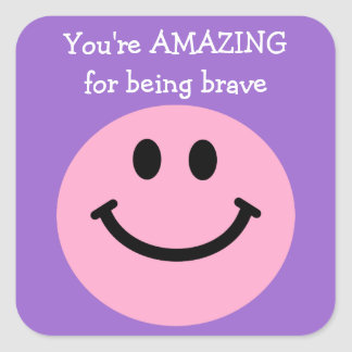 You're Amazing for being brave pink smiley face Square Sticker