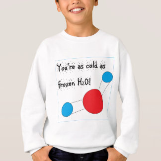 you're as cold as frozen h2o sweatshirt