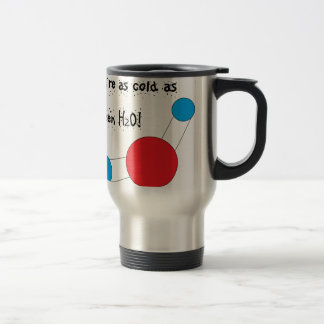 you're as cold as frozen h2o travel mug