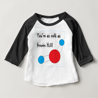 youre as cold as frozen h2o with water molecule baby T-Shirt