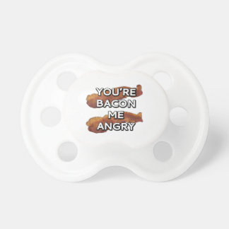 You're bacon me angry pacifiers