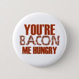 You're Bacon Me Hungry 2 Inch Round Button