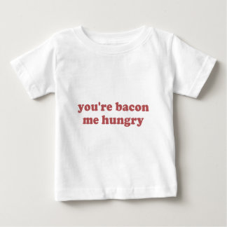 You're Bacon Me Hungry Shirts