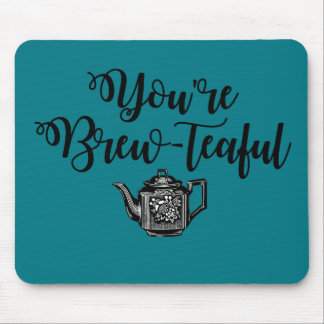 You're Beautiful Tea Lover Mouse Pad