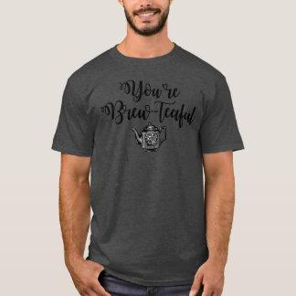 You're Beautiful Tea Lover T-Shirt