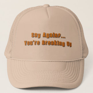 You're Breaking Up Trucker Hat