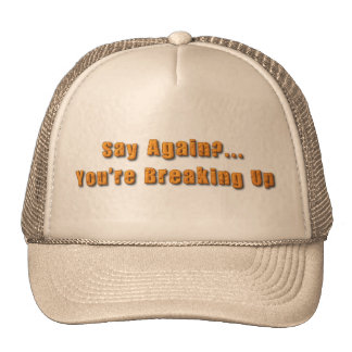 You're Breaking Up Trucker Hat