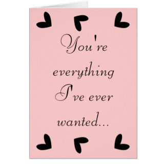 You're everything I've ever wanted Card