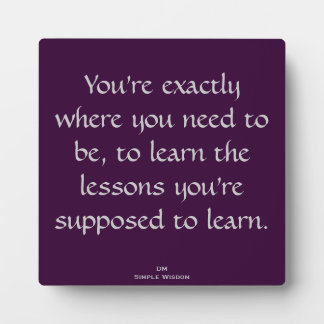 You're exactly where you need to be...Quote Plaque