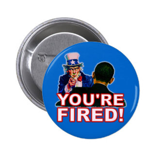 You're Fired! Anti Obama Design 2 Inch Round Button
