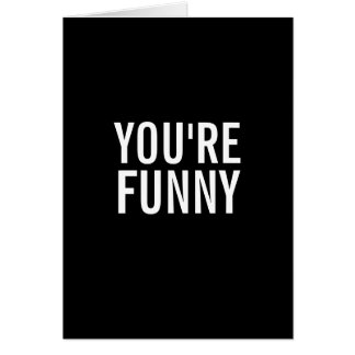 You're Funny, Not the Way you Think Greeting Card