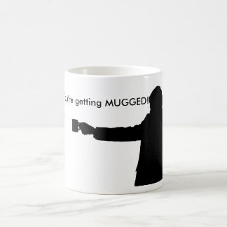 You're getting MUGGED Mug. Coffee Mug