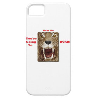 You're Going to Hear Me ROAR I-Phone 5 Case