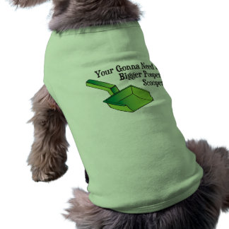 You're Gonna Need a Bigger Pooper Scooper Shirt