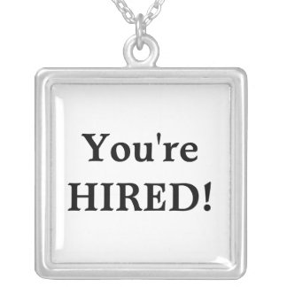 You're HIRED!  Necklace
