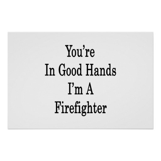 You're In Good Hands I'm A Firefighter Print