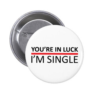You're In Luck - I'm Single 2 Inch Round Button