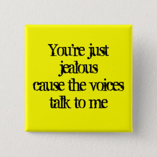 You're just jealouscause the voices talk to me 2 inch square button