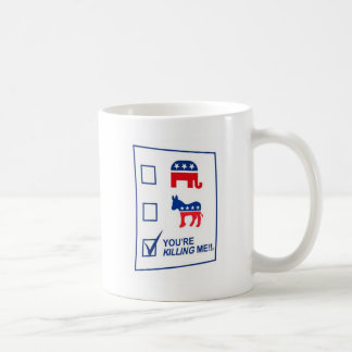 You're Killing Me!!  Ballot Mug