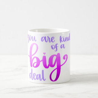 You're Kind of a Big Deal Mug