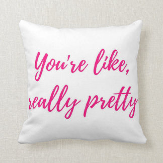You're like, really pretty throw pillow