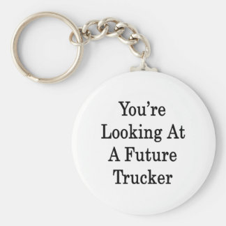 You're Looking At A Future Trucker Keychain
