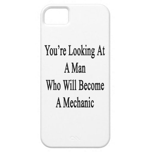 You're Looking At A Man Who Will Become A Mechanic iPhone 5 Covers