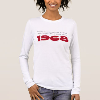 You're Looking At One Of The Best Things From 1968 Long Sleeve T-Shirt