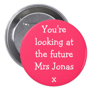 You're looking at the future Mrs Jonasx 3 Inch Round Button