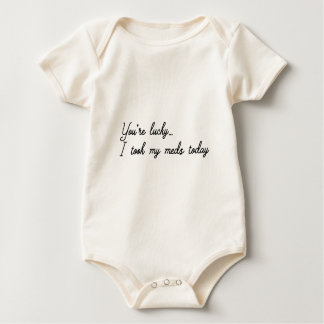 You're Lucky I took my meds today Baby Bodysuit