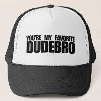 You're my favorite dudebro trucker hat