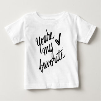 You're My Favorite Hand Lettered Design Baby T-Shirt