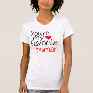 You're my favorite human T-Shirt
