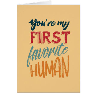 You're my first favorite human Mother's Day Card