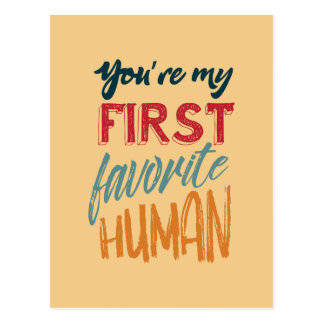 You're my first favourite human I love you, Mom Postcard