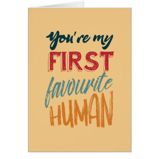 You're my first favourite human Mothers Day Card