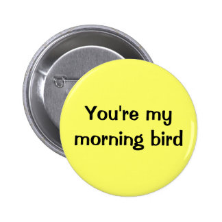 You're my morning bird 2 inch round button