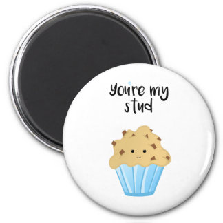 You're my stud MUFFIN -  Magnet