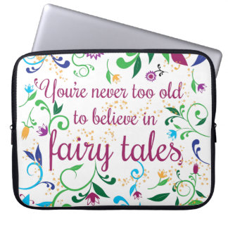 You're Never Too Old to Believe in Fairy Tales Laptop Computer Sleeves