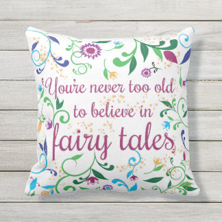 You're Never too Old to Believe in Fairy Tales Outdoor Pillow