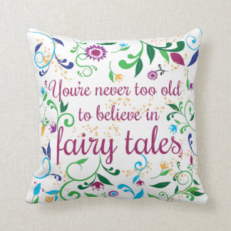 You're Never Too Old to Believe in Fairy Tales Throw Pillow