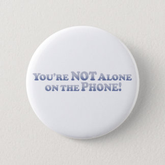 You're Not On The Phone Alone - Mult-Products 2 Inch Round Button