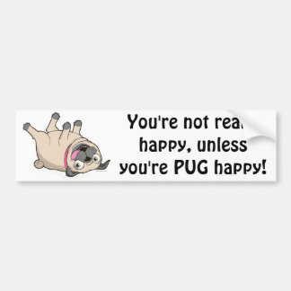 You're Not Really Happy Unless You're PUG Happy! Bumper Sticker