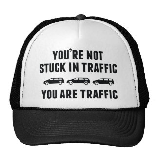 You're Not Stuck In Traffic. You Are Traffic. Trucker Hats