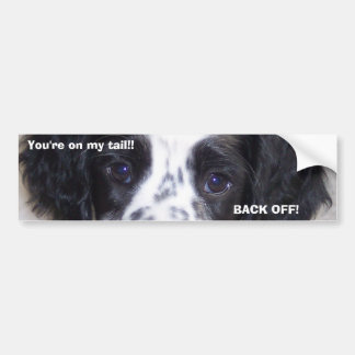 You're on my tail!! BACK OFF! Bumpersticker Bumper Sticker