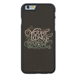 You're One Of Us Now Colorful Graphic Carved Maple iPhone 6 Case